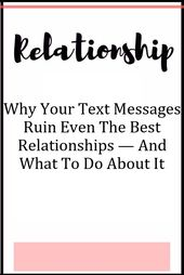 Why Your Text Messages Ruin Even The Best Relationships — And What To Do About…