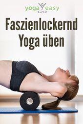 Mit Yoga gegen Verspannungen: Faszienlockernd üben