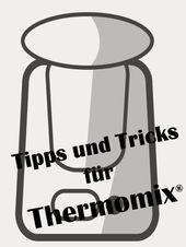 Tipps und Tricks für den Umgang mit dem Thermomix…