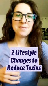2 Lifestyle Changes to Reduce Toxins 1