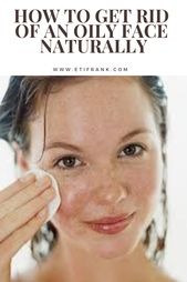 How to get rid of an oily face naturally