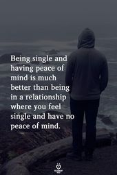 Being Single And Having Peace Of Thoughts Is A lot Higher Than Being In A Relationship