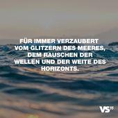 Visual Statements®️ Für immer verzaubert vom Glitzern des Meeres, den Rausch
