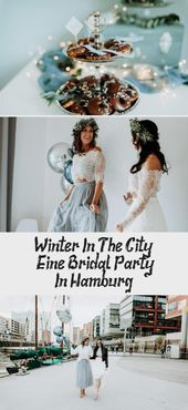 Winter in der Stadt – Eine Brautparty in Hamburg- # Braut #Hamburg #Party #Win …   – Places to visit