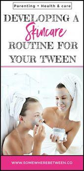 Entwicklung einer Hautpflegeroutine für Ihr Tween – skin care routine