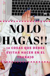 10 COSAS QUE NO DEBES HACER EN EL TRABAJO