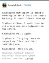 I have a friend that's a Ravenclaw and a friend that a Slytherin, and I'…
