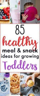 85 Ideen für gesunde Mahlzeiten und Snacks für wachsende Kleinkinder   – Toddler Meals