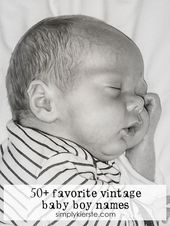 50+ Favorite Vintage Baby Boy Names – Future babies