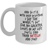 Netflix and You Mug Humorous Wedding ceremony Vows No Larger Loves Marriage Proposal Present From Bride From Groom Husband Spouse Present Netflix Binge