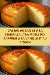 Gâteau au lait et à la semoule extremely moelleux parfumé à la vanille et au cit…
