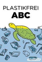 Plastikfrei-ABC: Plastikfreie Alternativen im Alltag