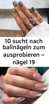 10 sucht nach Ballnägeln zum Ausprobieren – Nägeln 19   – Nagel