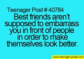 Best friends are't supposed to embarrass you in front of people in order to …