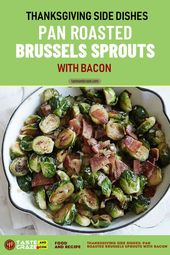 Thanksgiving Side Dishes- Pan Roasted Brussels Sprouts with Bacon #Thanksgiving …   – Foods to Taste must