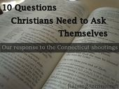 10 Questions Christians Need to Ask Themselves – Our response to the Connecticut shootings