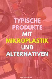 Typische Produkte mit Mikroplastik und Alternativen