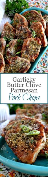Garlicky Butter Chive Parmesan Pork Chops Grilled and then baked with a garlicky…