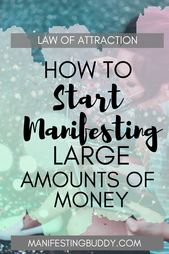 How To Start Manifesting Large Amounts Of Money …