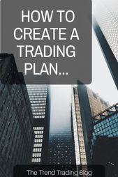 In This Article Discover How To Create A Trading Plan For Your