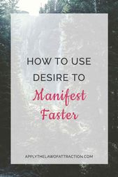 Introduction to Desire: How to Use it to Manifest Faster