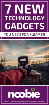 7 New Technology Gadgets You Need For Summer – #devices #Gadgets #Summer #Technology