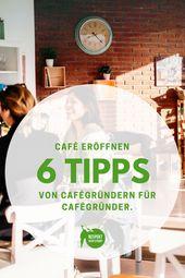 Open Café: 6 praktische Tipps für Cafégründer   – cafes