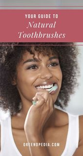 Natural Alternatives to Plastic Toothbrushes – And Why You Should Make the Switch