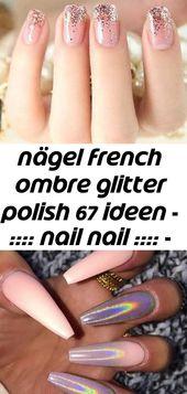 Nägel french ombre glitter polish 67 ideas – :::: nail nail :::: – #french #glitter #ideen # nägel 8   – Nagel