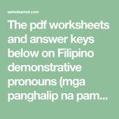 The Pdf Worksheets And Answer Keys Below On Filipino Demonstrative Pronouns Mga Panghalip Na Pamatlig Are Free Worksheets Demonstrative Pronouns Kids School