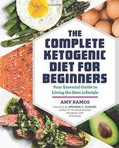 The Complete Ketogenic Diet for Beginners: Your Essential Guide to Living the Keto Lifestyle Amy Ramos 1623158087 9781623158088 The Complete Ketogenic Diet for Beginners: Your Essential Guide to Living the Keto Lifestyle