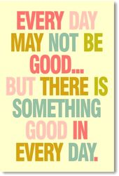 Each Day Might Not Be Good However There Is One thing Good In Each Day – NEW Classroom Motivational Poster
