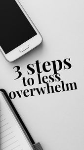 3 Steps To Less Overwhelm 1