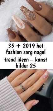 35 + 2019 heiße Mode Sarg Nagel Trendideen – Kunst Bilder 25   – Nagel