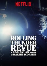 Watched June 2019 on Netflix: Rolling Thunder Revue: A Bob