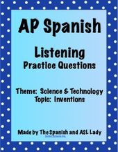 AP Spanish Listening – Science & Technology – Inventions – TEST PREP