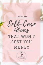 So üben Sie Self Care wie ein Boss (kostenloses Arbeitsblatt + 50 Self Care-Methoden) – Self-Improvement & Personal Development
