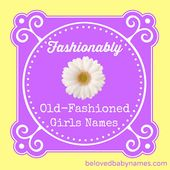 Beloved Baby Names: Fashionably Old-Fashioned Girls Names – Girls Names