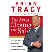 The Art Of Closing The Sale The Key To Making More Money Faster In The World Of Professional Selling Hardcover Walmart Com In 2021 Make More Money Brian Tracy Tracy