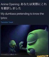 Anime Opening 35 Fait Liªªatt Eer B E B T My Dumbass Pretending To Know The Lyrics Ifunny Anime Memes Funny Anime Memes Otaku Minions Funny