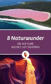 Acht Naturwunder die auf eure Bucket List gehören