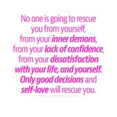 Nobody goes to rescue you from your self, out of your inside demons, out of your insecurity, f