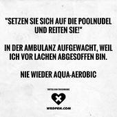 """""""Setzen Sie sich auf die Poolnudel und reiten Sie!"""" In der Ambulanz aufgewacht, weil ich vor Lachen abgesoffen bin. Nie wieder Aqua-Aerobic"""