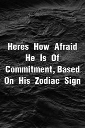 Here's How Afraid He Is Of Commitment, Based On His Zodiac Sign