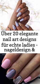 Über 20 elegante Nail Art Designs für echte Damen – Nail Design – #art #designs #real 7   – Nagel