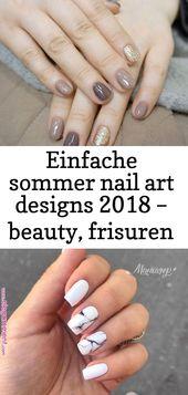 Einfache Sommer Nail Art Designs 2018 – Schönheit, Frisuren für Mütter   – Nagel