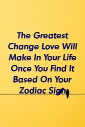 zodiacnow.xyz | The Greatest Change Love Will Make In Your Life Once You Find It Based On You…