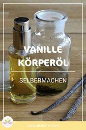 Vanille-Körperöl mit echter Vanille zubereiten   – DIY KOSMETIK SELBER MACHEN