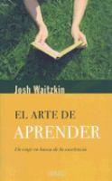 El Arte De Aprender Un Viaje En Busca De La Excelancia Josh