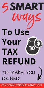 5 Smart Ways To Use Your Tax Refund To Make You Richer Personal Finance Junkie Tax Refund Personal Finance Personal Finance Blogs
